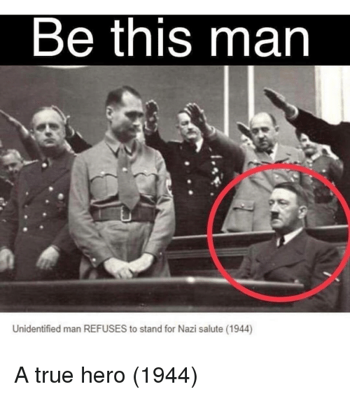 Salute: Be this man  Unidentified man REFUSES to stand for Nazi salute (1944) A true hero (1944)