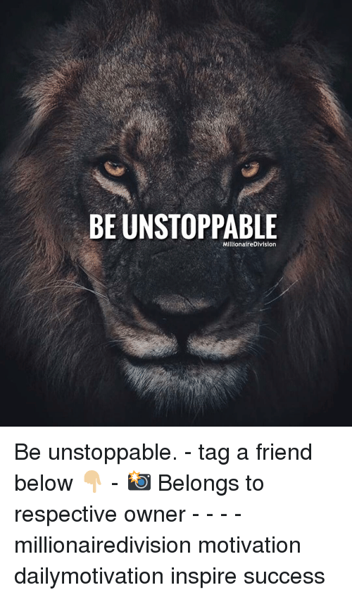 tag a friend: BE UNSTOPPABLE  MillionaireDivision Be unstoppable. - tag a friend below 👇🏼 - 📸 Belongs to respective owner - - - - millionairedivision motivation dailymotivation inspire success