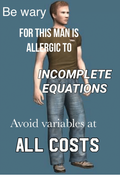 All, For, and This: Be wary  FOR THIS MANIS  ALLERGIC TO  NCOMPLETE  EQUATIONS  Avoid variables at  ALL COSTS