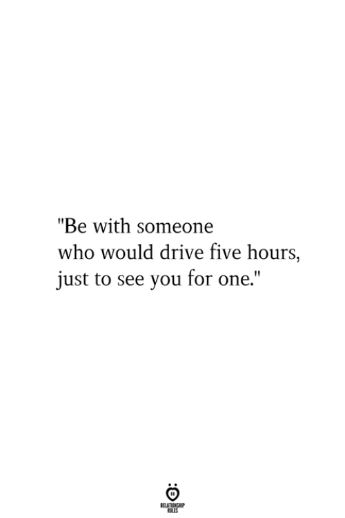 "Drive, Who, and One: ""Be with someone  who would drive five hours,  just to see you for one.""  RELATIONSHIP  ES"