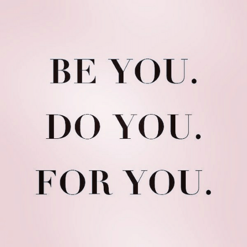 You Do You: BE YOU  DO YOU.  FOR YOU