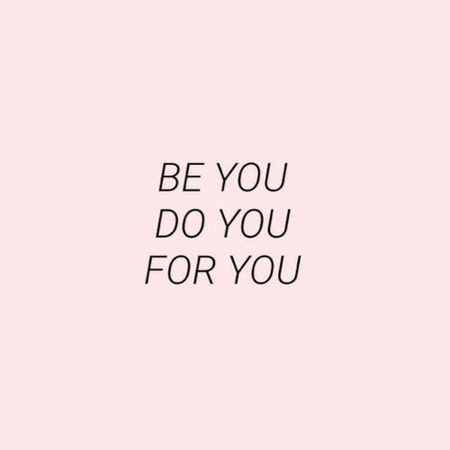 You Do You: BE YOU  DO YOU  FOR YOU
