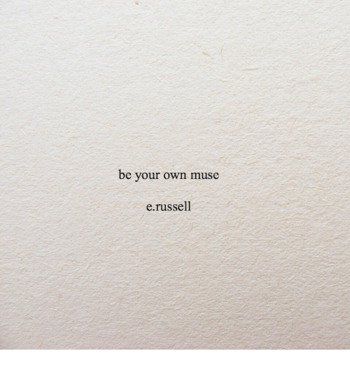 Muse: be your own muse  e.russell
