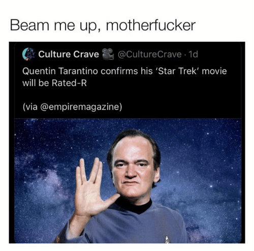 Dank, Star Trek, and Movie: Beam me up, motherfucker  @CultureCrave 1d  Culture Crave  Quentin Tarantino confirms his 'Star Trek' movie  will be Rated-R  (via @empiremagazine)