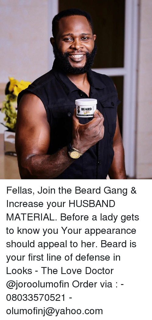 Gangly: BEARD Fellas, Join the Beard Gang & Increase your HUSBAND MATERIAL. Before a lady gets to know you Your appearance should appeal to her. Beard is your first line of defense in Looks - The Love Doctor @joroolumofin Order via : - 08033570521 -olumofinj@yahoo.com