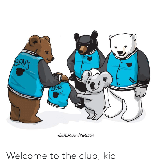 The Club: BEARS  BEARS  theAwkwardYeti.com Welcome to the club, kid