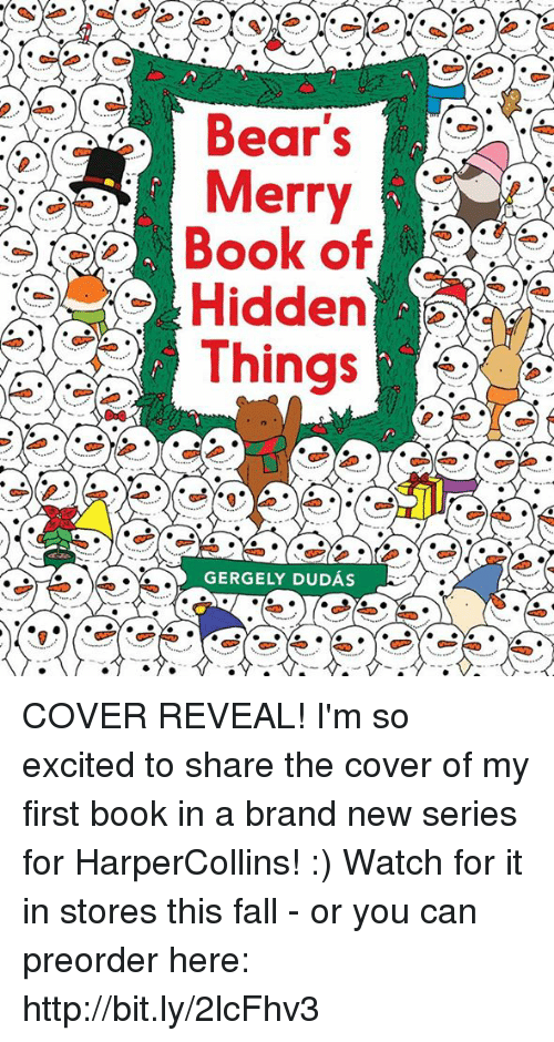 Excition: Bear's  Merry  Book of  Hidden  Things  GERGELY DUDAs COVER REVEAL! I'm so excited to share the cover of my first book in a brand new series for HarperCollins! :)  Watch for it in stores this fall - or you can preorder here: http://bit.ly/2lcFhv3