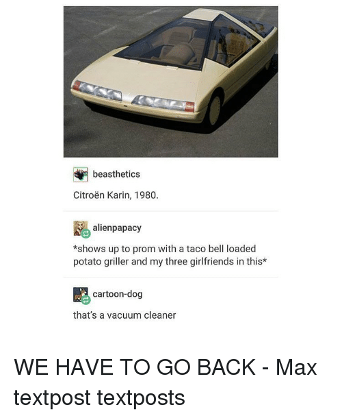 karin: beasthetics  Citroen Karin, 1980.  alienpapacy  *shows up to prom with a taco bell loaded  potato griller and my three girlfriends in this  cartoon-dog  that's a vacuum cleaner WE HAVE TO GO BACK - Max textpost textposts