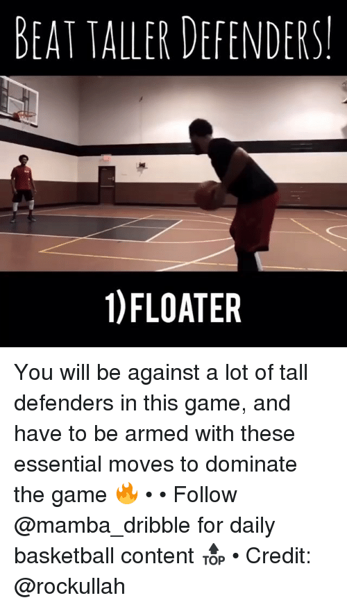 mamba: BEAT TALLER DEFENDERS  1)FLOATER You will be against a lot of tall defenders in this game, and have to be armed with these essential moves to dominate the game 🔥 • • Follow @mamba_dribble for daily basketball content 🔝 • Credit: @rockullah