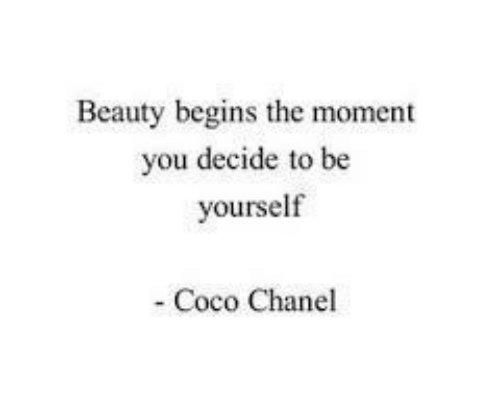 Chanel: Beauty begins the moment  ou decide to be  yourself  Coco Chanel
