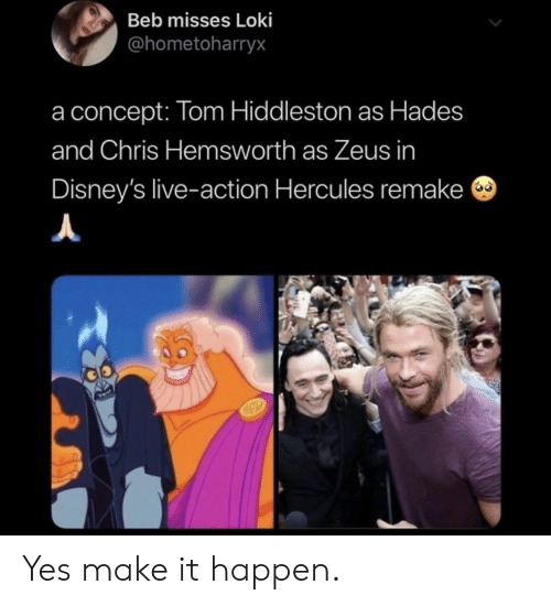 Chris Hemsworth, Live, and Zeus: Beb misses Loki  @hometoharryx  concept: Tom Hiddleston as Hades  and Chris Hemsworth as Zeus in  Disney's live-action Hercules remake Yes make it happen.