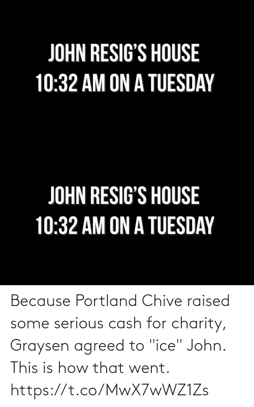 """ice: Because Portland Chive raised some serious cash for charity, Graysen agreed to """"ice"""" John. This is how that went. https://t.co/MwX7wWZ1Zs"""