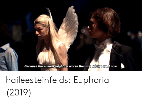 Target, Tumblr, and Blog: Because the answermight be worse than the foeling rightr  now. haileesteinfelds: Euphoria (2019)