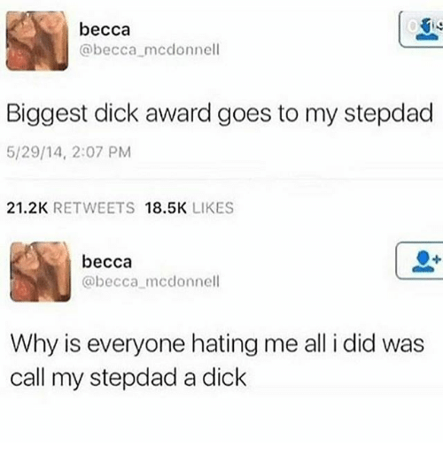 Memes, Dick, and Biggest Dick: becca  @becca mcdonnell  Biggest dick award goes to my stepdad  5/29/14, 2:07 PM  21.2K RETWEETS 18.5K LIKES  becca  @becca mcdonnell  Why is everyone hating me all i did was  call my stepdad a dick