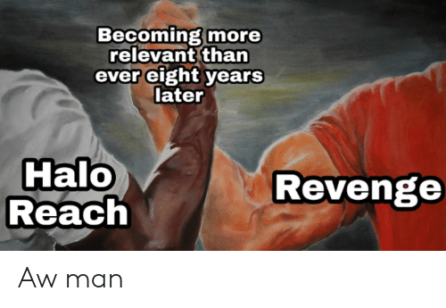 Halo, Revenge, and Halo Reach: Becoming more  relevant than  ever eight years  later  Halo  Reach  Revenge Aw man