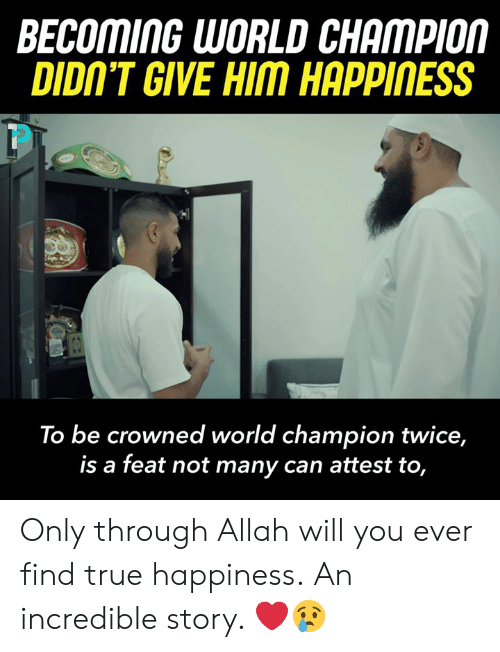 feat: BECOMING WORLD CHAMPIOM  DIDIN'T GIVE HIM HAPPINESS  To be crowned world champion twice,  is a feat not many can attest to, Only through Allah will you ever find true happiness.  An incredible story. ❤️😢