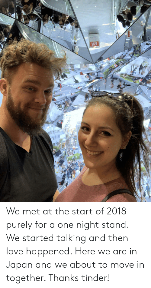 Love, Tinder, and Japan: BEE  XAT We met at the start of 2018 purely for a one night stand. We started talking and then love happened. Here we are in Japan and we about to move in together. Thanks tinder!