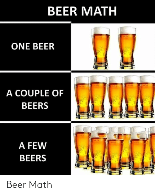 couple: BEER MATH  ONE BEER  A COUPLE OF  BEERS  A FEW  BEERS Beer Math
