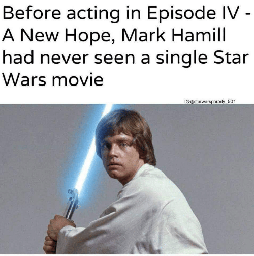 Mark Hamill, Star Wars, and Movie: Before acting in Episode IV -  A New Hope, Mark Hamill  had never seen a single Star  Wars movie  IG:@starwarsparody 501