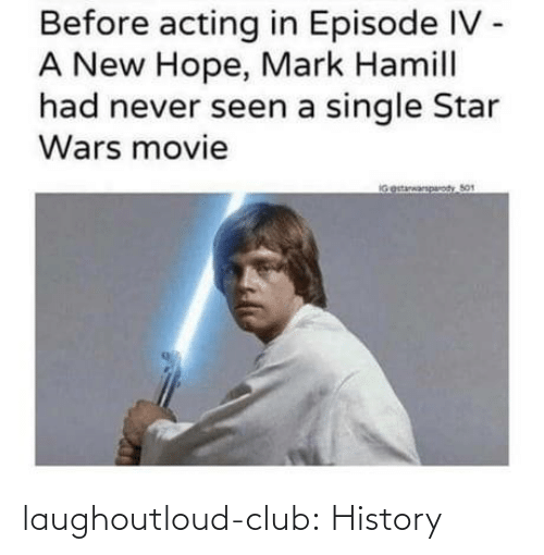 A New Hope: Before acting in Episode IV -  A New Hope, Mark Hamill  had never seen a single Star  Wars movie  IGestarwarparody So1 laughoutloud-club:  History