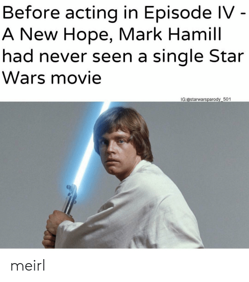 A New Hope: Before acting in Episode IV  A New Hope, Mark Hamill  had never seen a single Star  Wars movie  IG:@starwarsparody 501 meirl
