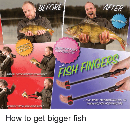 eme: BEFORE  AFTER  EME  ECTIVE  with  ISH FINGERS  TRNORMAL CATCH WITHOUT FISHFINGERS  FOR MORE INFORMATION GO TO  WWW.MOEFORYFISHFINGERS  KINGSIZE CATCH WITH FISHFINGERS How to get bigger fish
