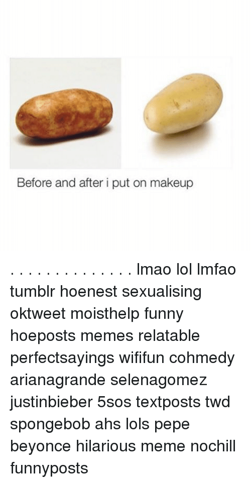 Before and After I Put on Makeup Lmao Lol Lmfao Tumblr