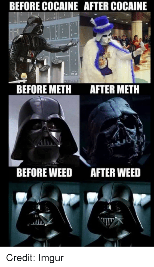 Cocaines: BEFORE COCAINE AFTER COCAINE  BEFORE METH  AFTER METH  BEFORE WEED  AFTER WEED Credit: Imgur