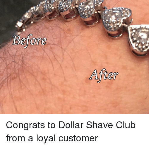before congrats to dollar shave club from a loyal customer 3107202 before congrats to dollar shave club from a loyal customer club