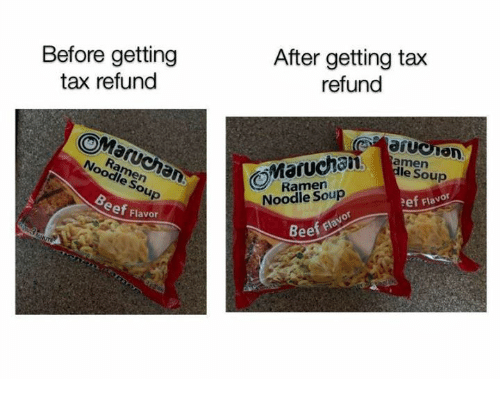 Refund: Before getting  tax refund  After getting tax  refund  le Soup  Ramern  Noodle Soup  Ramen  Noodle Soup  ef Flavor  eef Flavor  eef flavor