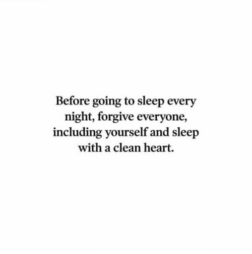 Heart, Sleep, and Clean: Before going to sleep every  night, forgive everyone,  including yourself and sleep  with a clean heart.