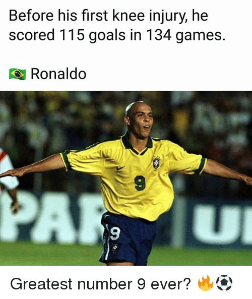 Number 9: Before his first knee injury, he  scored 115 goals in 134 games.  Ronaldo  9  9 Greatest number 9 ever? 🔥⚽️