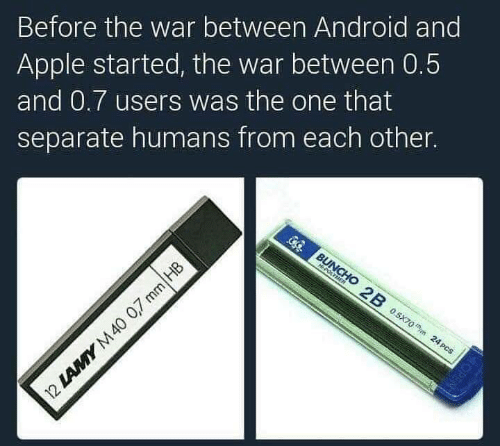 Android, Apple, and War: Before the war between Android and  Apple started, the war between 0.5  and 0.7 users was the one that  separate humans from each other.  C BUNCHO 2B 0.5X70m 24 Pcs  HPOLTMER  12 LAMY M 40 0,7 mm HB  OPEN