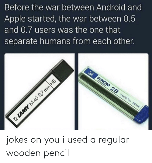 I Used: Before the war between Android and  Apple started, the war between 0.5  and 0.7 users was the one that  separate humans from each other.  GG BUNCHO 2B 0.5x70o hn 24 PCS  NASIMEN  12 LAMY M40 0,7 mm HB jokes on you i used a regular wooden pencil