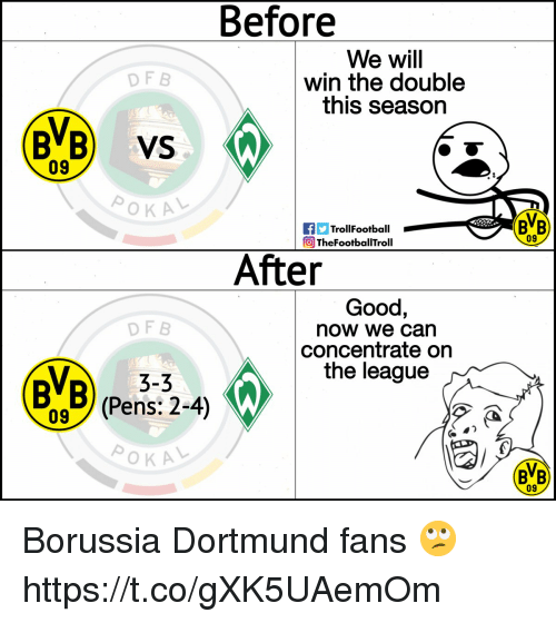 concentrate: Before  We will  win the double  this season  DF B  BVB) VS  09  TrollFootball  TheFootballTroll  BVB  09  After  Good,  now we can  concentrate orn  the league  DF B  3-3  BVB) (Pens:2-4)  BB  09 Borussia Dortmund fans 🙄 https://t.co/gXK5UAemOm