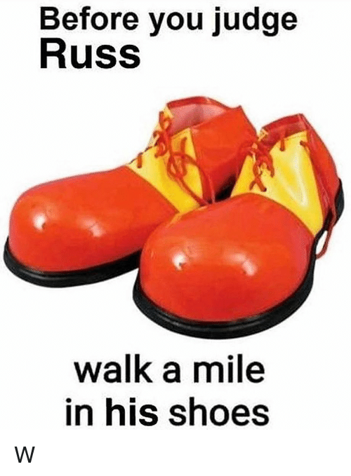 Shoes, Dank Memes, and Judge: Before you judge  Russ  walk a mile  in his shoes W