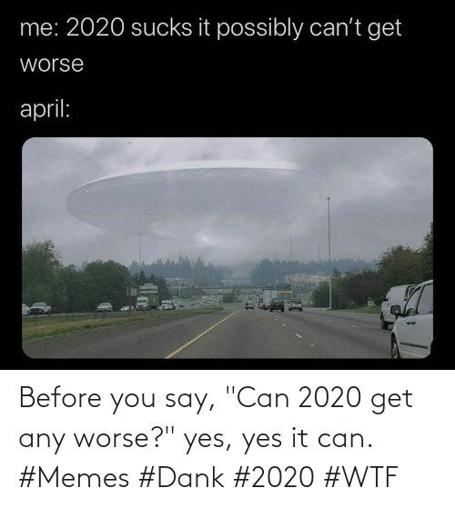 """WTF: Before you say, """"Can 2020 get any worse?"""" yes, yes it can. #Memes #Dank #2020 #WTF"""