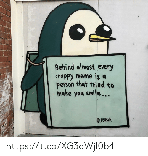 Meme, Memes, and Smile: Behind almost every  crappy meme is a  person that tried to  make you smile...  QLUSHSUX https://t.co/XG3aWjI0b4