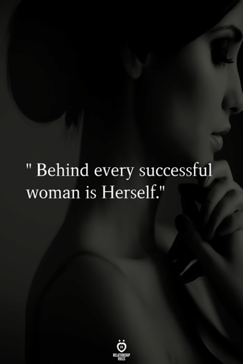 "Woman, Every, and Behind: "" Behind every successful  woman is Herself."""