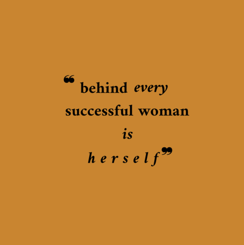 Successful: behind every  successful woman  is  herself