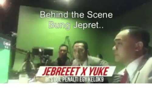 Indonesian (Language), Bunge, and Scene: Behind the Scene  Bung Jepret..  EBREEET X YUKE  PENALTI EGY KELOK9