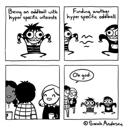 Memes, 🤖, and Another: Beina an oddball withFindinq another  hyper specific interestshyper specfic oddball  er Specific odd ba  Oh qod  9°  OSarah Andersen