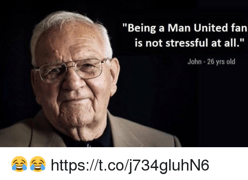 "man united: ""Being a Man United fan  is not stressful at all.  John 26 yrs old 😂😂 https://t.co/j734gluhN6"