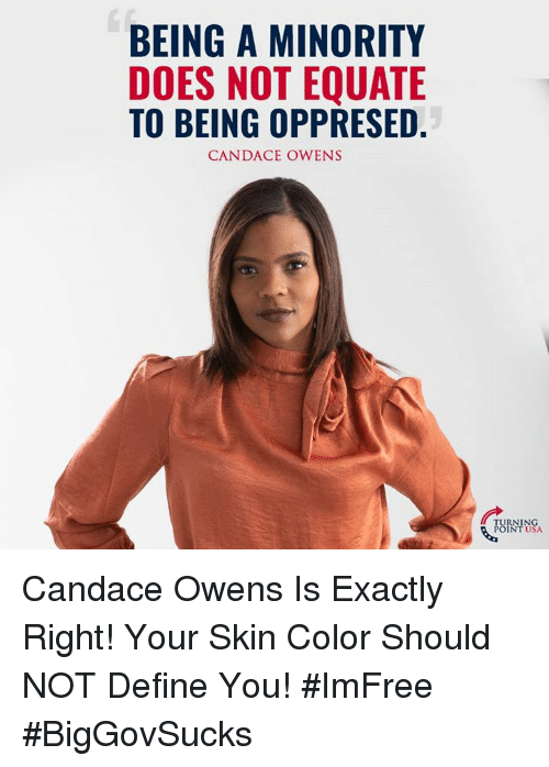 Minority: BEING A MINORITY  DOES NOT EQUATE  TO BEING OPPRESED  CANDACE OWENS  RNIN  INT  USA Candace Owens Is Exactly Right! Your Skin Color Should NOT Define You! #ImFree #BigGovSucks