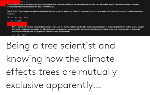 knowing: Being a tree scientist and knowing how the climate effects trees are mutually exclusive apparently...
