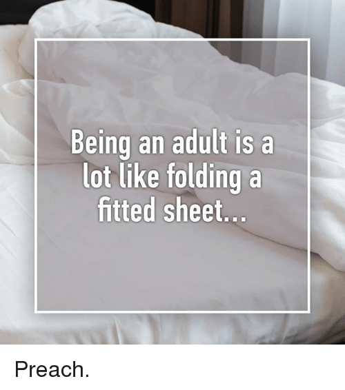 Fitted Sheet: Being an adult is a  lot like foldinga  fitted sheet Preach.