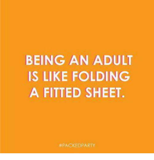 Fitted Sheet: BEING AN ADULT  IS LIKE FOLDING  A FITTED SHEET.
