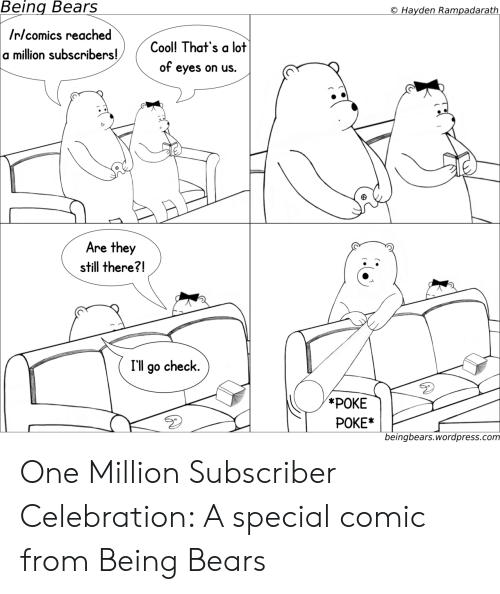 Wordpress: Being  Bears  Hayden Rampadarath  Irlcomics reached  a million subscribers!Col That's a lot  of eyes on us.  Are they  still there?!  I'll go check.  POKE*  beingbears.wordpress.com One Million Subscriber Celebration: A special comic from Being Bears