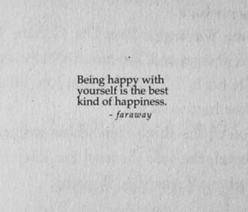Best, Happy, and Happiness: Being happy with  yourself is the best  kind of happiness.  -faraway