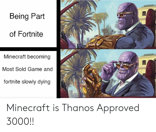 Minecraft, Game, and Thanos: Being Part  of Fortnite  Minecraft becoming  Most Sold Game and  fortnite slowly dying Minecraft is Thanos Approved 3000!!